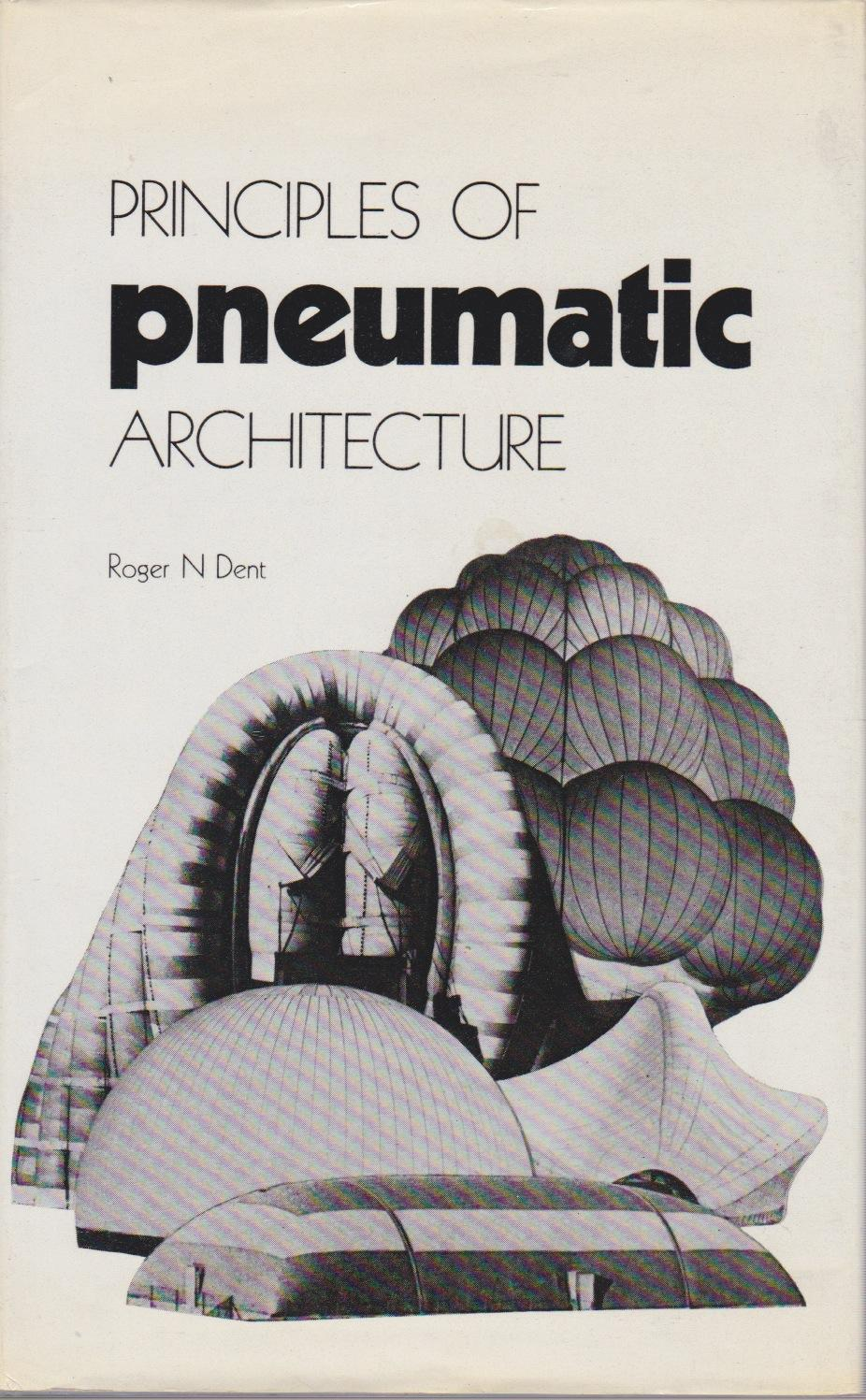 Principles of pneumatic architecture / Roger N. Dent.... | Dent, Roger N.. Auteur