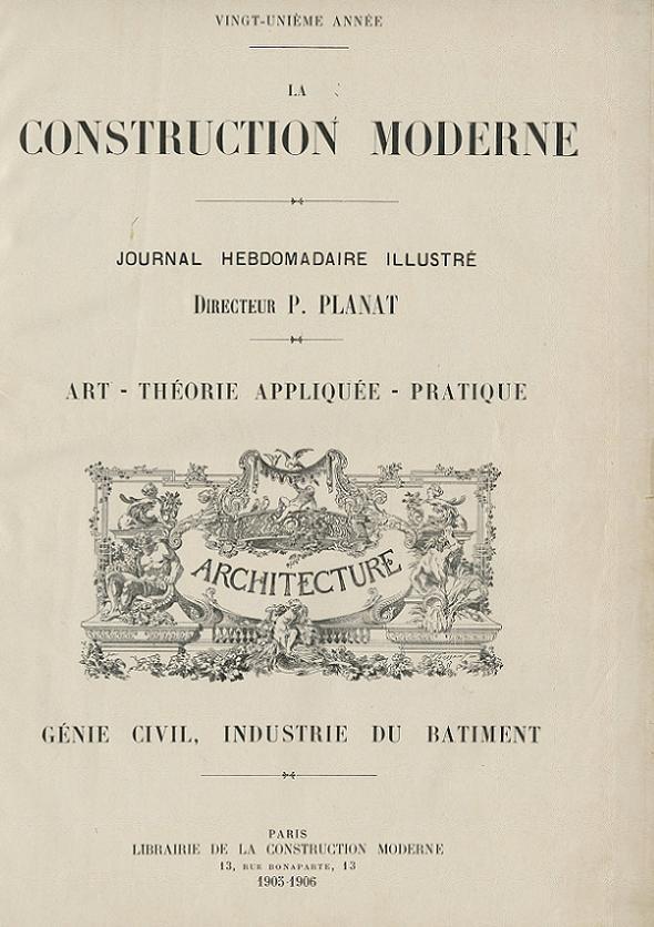 La Construction moderne : journal hebdomadaire illustré : art, théorie appliquée, pratique, génie civil, industrie du bâtiment | Planat, Paul